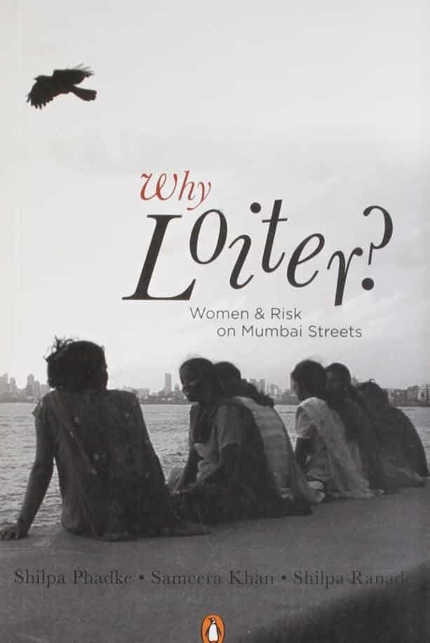 'Why Loiter?: Women and Risk on Mumbai Streets' By Sameera Khan, Shilpa Phadke and Shilpa Ranade, Penguin Books India, 280 pages,  ₹350